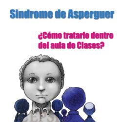 ¿Qué es el Síndrome de Asperger? y ¿Cómo tratarlo dentro del aula de clases?